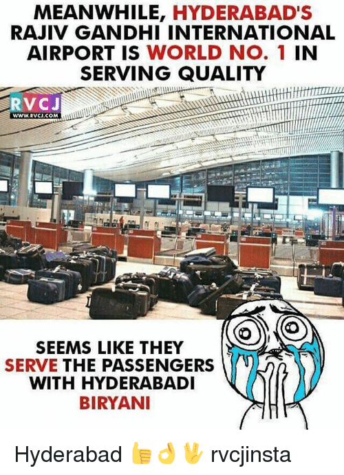 biryani: MEANWHILE, HYDERABAD'S  RAJIV GANDHI INTERNATIONAL  AIRPORT IS  WORLD No. 1 IN  SERVING QUALITY  RVC J  SS SEEMS LIKE THEY  SERVE THE PASSENGERS  WITH HYDERABADI  BIRYANI Hyderabad 👍👌🖖 rvcjinsta
