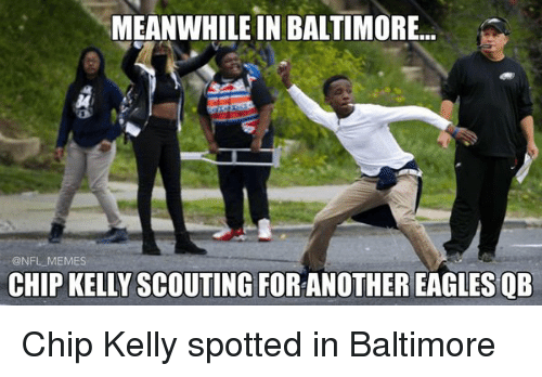 Chip Kelly: MEANWHILE IN BALTIMORE...  @NFL MEMES  CHIP KELLYSCOUTING FOR ANOTHEREAGLES QB Chip Kelly spotted in Baltimore
