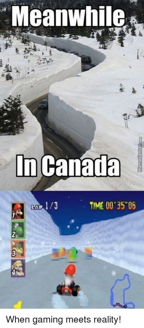 "meanwhile in canada: Meanwhile,  In Canada  TIME 00 35""06 When gaming meets reality!"