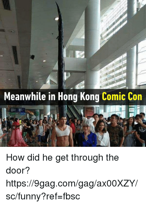 gagging: Meanwhile in Hong Kong Comic Con How did he get through the door?  https://9gag.com/gag/ax00XZY/sc/funny?ref=fbsc