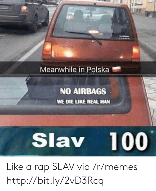 Slav: Meanwhile in Polska  NO AIRBAGS  WE DIE LUKE REAL MAN  Slav 100 Like a rap SLAV via /r/memes http://bit.ly/2vD3Rcq