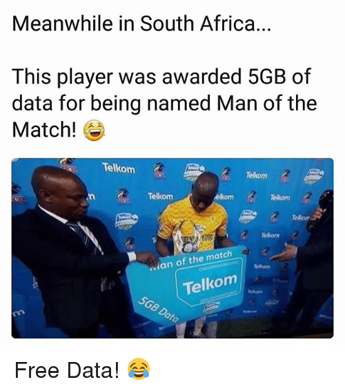 Africa, Memes, and Free: Meanwhile in South Africa.  This player was awarded 5GB of  data for being named Man of the  Match!  Telkom  elkom  Telkom  elkom  Telkom  Telkom  vian of the match  Telkom Free Data! 😂