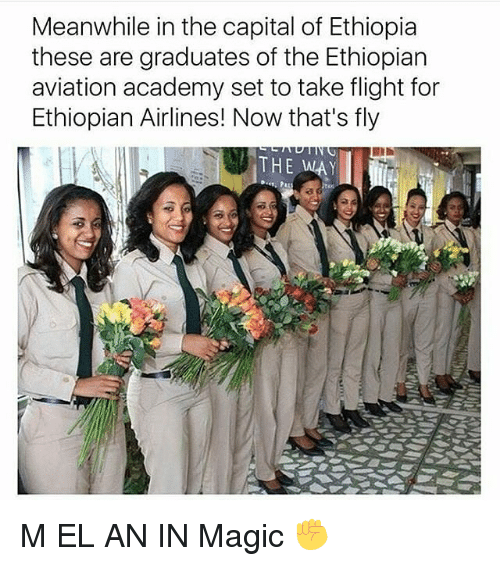 Ethiopians: Meanwhile in the capital of Ethiopia  these are graduates of the Ethiopian  aviation academy set to take flight for  Ethiopian Airlines! Now that's fly  THE WAY M EL AN IN Magic ✊