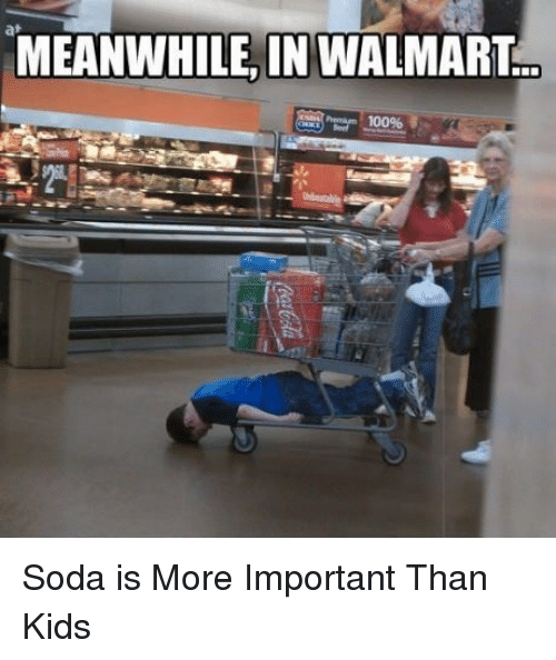 Meanwhile In Walmart: MEANWHILE, IN WALMART  10096 <p>Soda is More Important Than Kids</p>