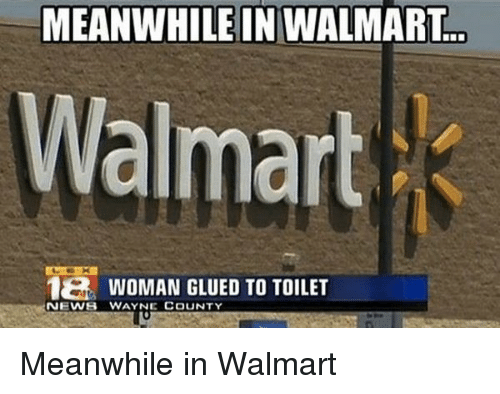 Meanwhile In Walmart: MEANWHILE IN WALMART  Walmart  1E WOMAN GLUED TO TOILET  NEWS WAYNE COUNTY Meanwhile in Walmart