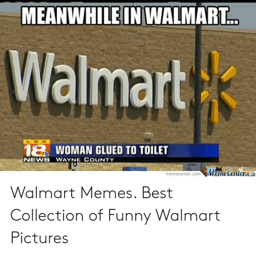 Meanwhile In Walmart: MEANWHILE IN WALMART..  Walmart  LOX  1&WOMAN GLUED TO TOILET  NEWS WAYNE COUNTY  MemeCentere  memecenter.com Walmart Memes. Best Collection of Funny Walmart Pictures