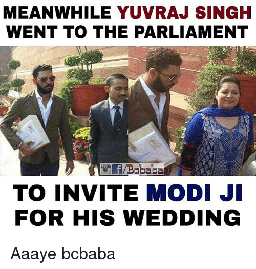 Aaay: MEANWHILE YUVRAJ SINGH  WENT TO THE PARLIAMENT  TO INVITE MODI JI  FOR HIS WEDDING Aaaye bcbaba