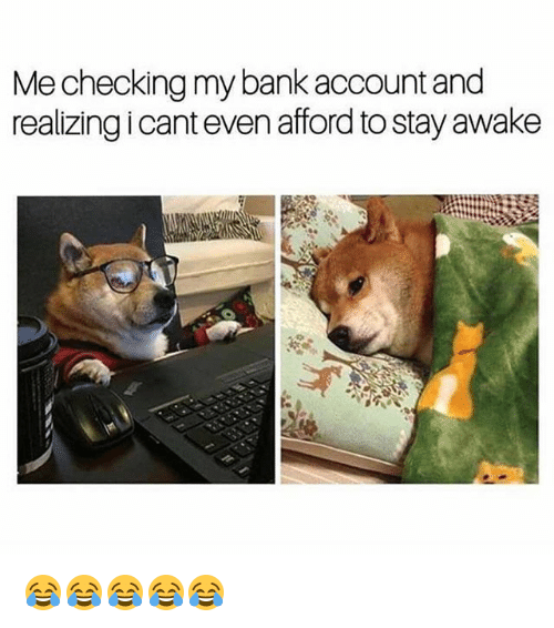Funny, Bank, and Account: Mechecking my bank account and  realizing icant even afford to stay awake 😂😂😂😂😂