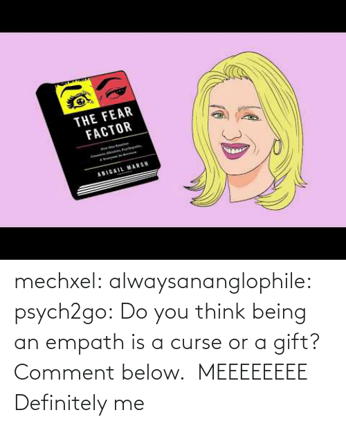 curse: mechxel:  alwaysananglophile:  psych2go: Do you think being an empath is a curse or a gift? Comment below.    MEEEEEEEE     Definitely me