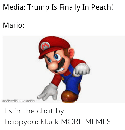 Mario: Media: Trump Is Finally In Peach!  Mario:  made with mematic Fs in the chat by happyduckluck MORE MEMES