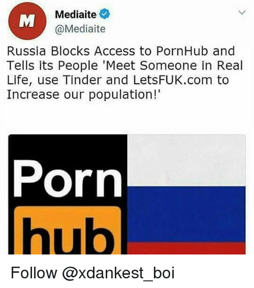 Funny, Life, and Porn Hub: Mediaite  @Mediaite  Russia Blocks Access to PornHub and  Tells its People Meet Someone in Real  Life, use Tinder and LetsSFUK.com to  Increase our population!  Porn  hub Follow @xdankest_boi