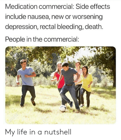 bleeding: Medication commercial: Side effects  include nausea, new or worsening  depression, rectal bleeding, death.  People in the commercial:  boy My life in a nutshell