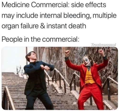 commercial: Medicine Commercial: side effects  may include internal bleeding, multiple  organ failure & instant death  People in the commercial:  Trashcangaul