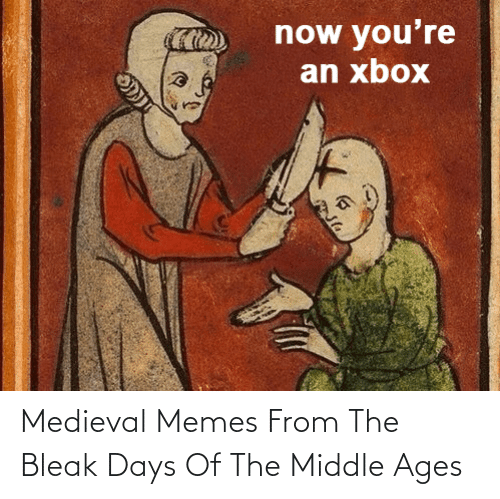 middle ages: Medieval Memes From The Bleak Days Of The Middle Ages