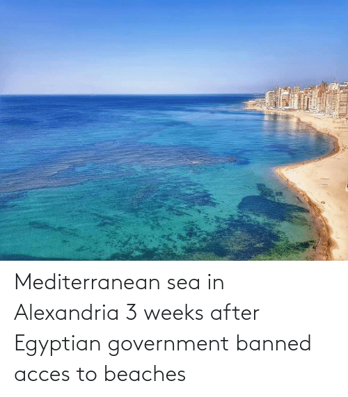 Egyptian: Mediterranean sea in Alexandria 3 weeks after Egyptian government banned acces to beaches