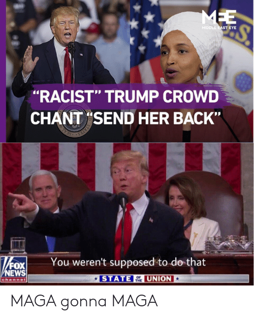 """Racist Trump: MEE  MIDDLE EAST EYE  """"RACIST"""" TRUMP CROWD  CHANT SEND HER BACK""""  STATES  You weren't supposed to do that  STATE UNION  Fox  FOX  NEWS  channel MAGA gonna MAGA"""