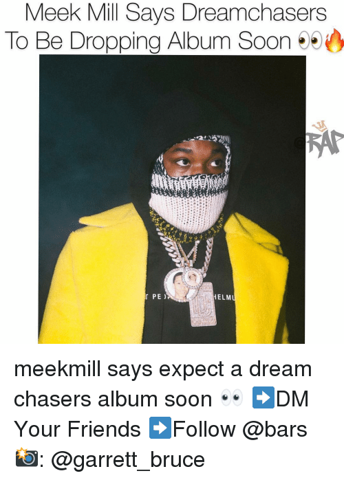 Dream Chasers: Meek Mill Says Dreamchasers  To Be Dropping Album Soon 95  PE )  ELM meekmill says expect a dream chasers album soon 👀 ➡️DM Your Friends ➡️Follow @bars 📸: @garrett_bruce
