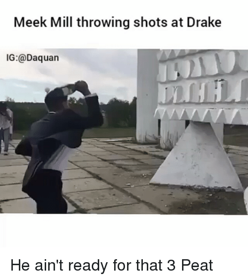 3 peat: Meek Mill throwing shots at Drake  IG: Daquan He ain't ready for that 3 Peat