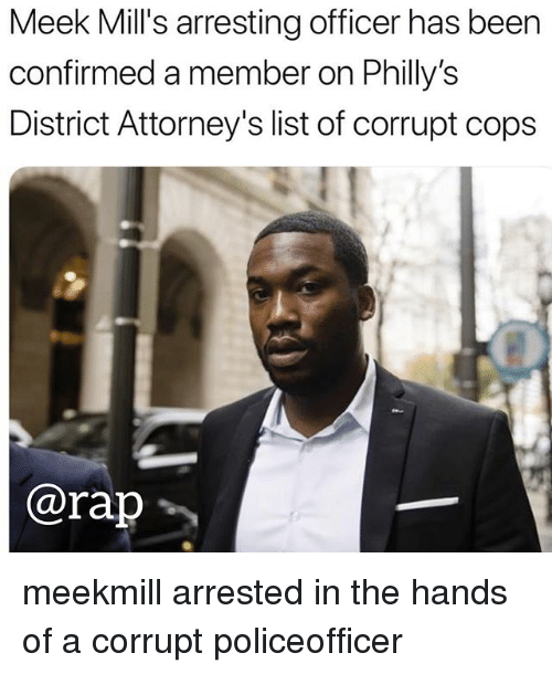 attorneys: Meek Mill's arresting officer has been  confirmed a member on Philly's  District Attorney's list of corrupt cops  @rap勹 meekmill arrested in the hands of a corrupt policeofficer