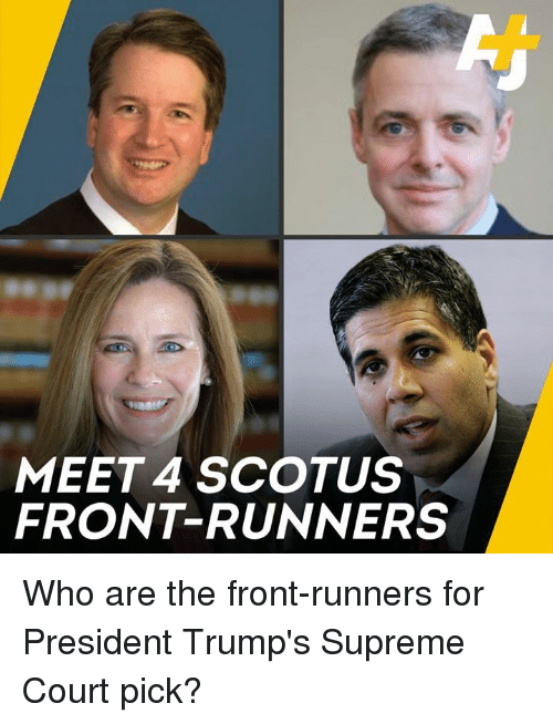 Front Runners: MEET 4 SCOTUS  FRONT-RUNNERS Who are the front-runners for President Trump's Supreme Court pick?
