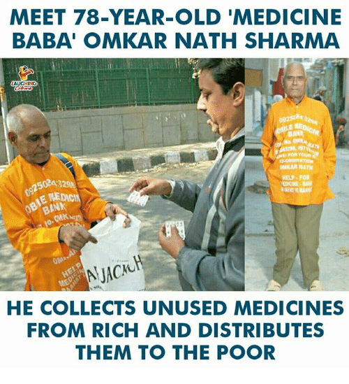 Baba, Help, and Old: MEET 78-YEAR-OLD 'MEDICINE  BABA' OMKAR NATH SHARMA  25024329  MKAR NATH  HELP FOR  E LEDICIN  CH  AJAC  ME  HE COLLECTS UNUSED MEDICINES  FROM RICH AND DISTRIBUTES  THEM TO THE POOR