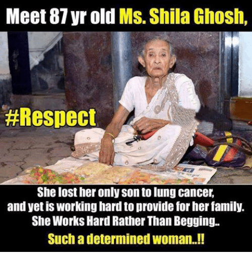 memes: Meet 87 yr old  Ms. Shila Ghosh,  #Respect  She lost her only son tolung cancer.  and yet is working hardtoprovide for her family.  She Works Hard Rather Than Begging.  Such a determined woman..!!