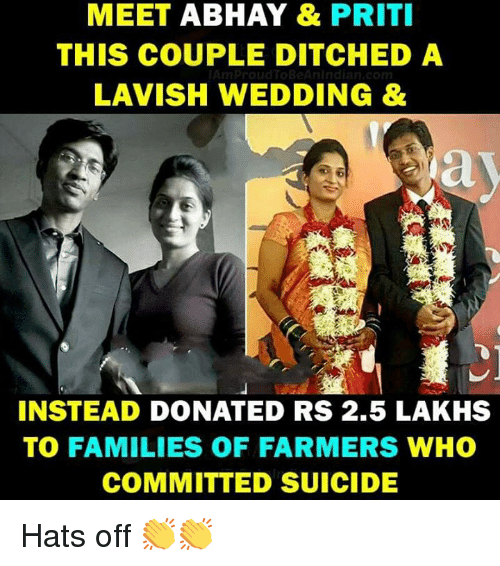 Memes, Suicide, and Wedding: MEET ABHAY & PRIT  THIS COUPLE DITCHED A  LAVISH WEDDING  INSTEAD DONATED RS 2.5 LAKHS  TO FAMILIES OF FARMERS WHO  COMMITTED SUICIDE Hats off 👏👏