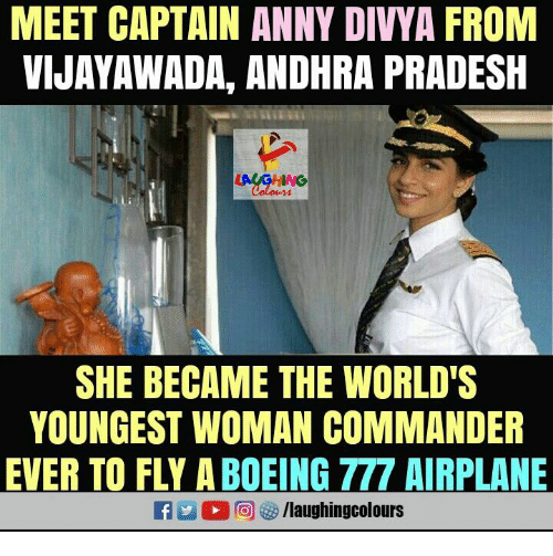 Boeing: MEET CAPTAIN ANNY DIVYA FROM  VIJAYAWADA, ANDHRA PRADESH  AUGHNG  SHE BECAME THE WORLD'S  YOUNGEST WOMAN COMMANDER  EVER TO FLY A BOEING 777 AIRPLANE  0回够/laughingcolours