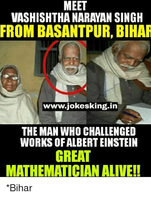 Alive, Memes, and 🤖: MEET  FROM BASANTPUR, BIHAR  www.iokesking in  THE MAN WHO CHALLENGED  WORKS OF ALBERTEINSTEIN  GREAT  MATHEMATICIAN ALIVE!! *Bihar