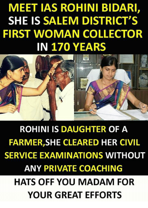 Memes, 🤖, and Salem: MEET IAS ROHINI BIDARI,  SHE IS SALEM DISTRICT'S  FIRST WOMAN COLLECTOR  IN 170 YEARS  ROHINI IS DAUGHTER OF A  FARMER,SHE CLEARED HER CIVIL  SERVICE EXAMINATIONS WITHOUT  ANY PRIVATE COACHING  HATS OFF YOU MADAM FOR  YOUR GREAT EFFORTS