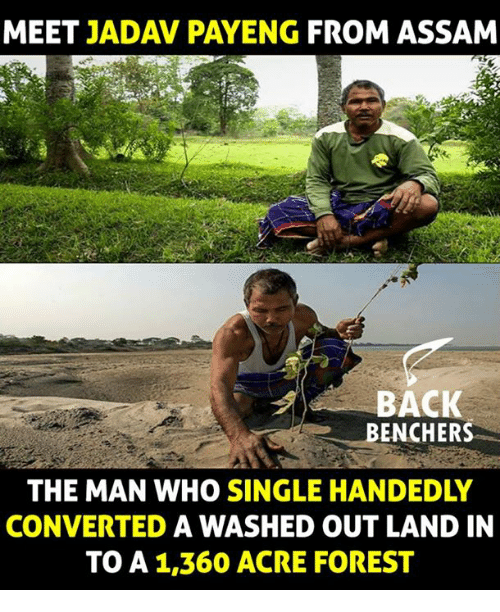 Memes, 🤖, and Forest: MEET  JADAV PAYENG FROM ASSAM  BACK  BENCHERS  THE MAN WHO  SINGLE HANDEDLY  CONVERTED  A WASHED OUT LAND IN  TO A 1,360 ACRE FOREST