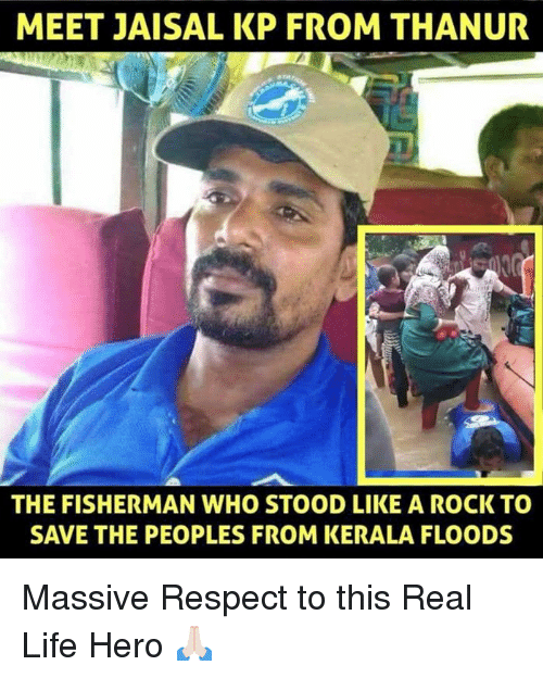 fisherman: MEET JAISAL KP FROM THANUR  THE FISHERMAN WHO STOOD LIKE A ROCK TO  SAVE THE PEOPLES FROM KERALA FLOODS Massive Respect to this Real Life Hero 🙏🏻