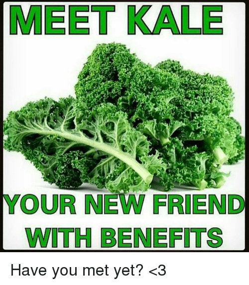 Funny Meme About Kale : Meet kale your new friend with benefits have you met yet