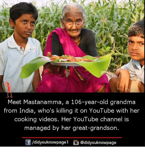 Grandma, Memes, and Videos: Meet Mastanamma, a 106-year-old grandma  from India, who's killing it on YouTube with her  cooking videos. Her YouTube channel is  managed by her great-grandson  /didyouknowpage1 Cu  @didyouknowpage