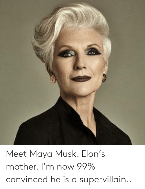 Meet: Meet Maya Musk. Elon's mother. I'm now 99% convinced he is a supervillain..