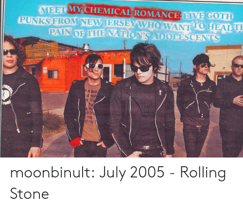 july: MEET MY CHEMICAL ROMANCE FIVE GOTH  PUNKS FROM NEVJERSEY W HOW ANT 10 HEAL  TO T  a mon  a mon  ne  str moonbinult:   July 2005 - Rolling Stone