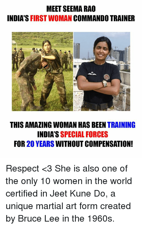 Memes, Respect, and Amaz: MEET SEEMARAO  INDIA'S  FIRST WOMAN  COMMANDO TRAINER  THIS AMAZING WOMAN HAS BEEN  TRAINING  INDIA'S  SPECIAL FORCES  FOR 20 YEARS  WITHOUT COMPENSATION! Respect <3  She is also one of the only 10 women in the world certified in Jeet Kune Do, a unique martial art form created by Bruce Lee in the 1960s.