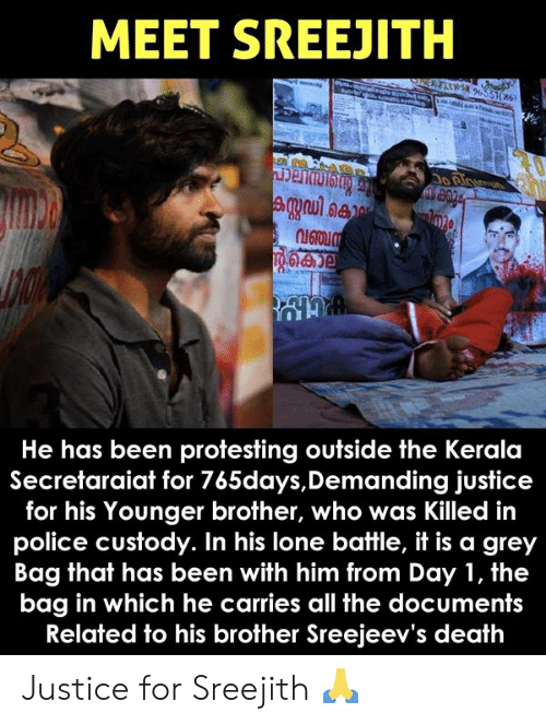 Memes, Police, and Death: MEET SREEJITH  He has been protesting outside the Kerala  Secretaraiat for 765days,Demanding justice  for his Younger brother, who was Killed in  police custody. In his lone battle, it is a grey  Bag that has been with him from Day 1, the  bag in which he carries all the documents  Related to his brother Sreejeev's death Justice for Sreejith 🙏