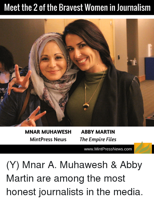 Empire: Meet the 2 of the Bravest Women in Journalism  MNAR MUHAWESH ABBY MARTIN  Mint Press News  The Empire Files  www.MintPressNews.com (Y) Mnar A. Muhawesh & Abby Martin are among the most honest journalists in the media.