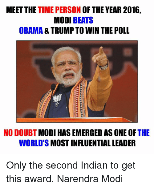 Memes, Narendra Modi, and 🤖: MEET THE  TIME PERSON  OF THE YEAR 2016,  MODI BEATS  OBAMA & TRUMP TO WIN THE POLL  NO DOUBT  MODI HAS EMERGED AS ONE OF  THE  WORLDS  MOSTINFLUENTIAL LEADER Only the second Indian to get this award.  Narendra Modi