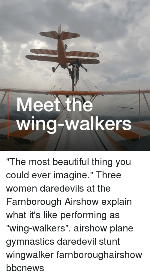 """Gymnastics: Meet the  wing-walkers """"The most beautiful thing you could ever imagine."""" Three women daredevils at the Farnborough Airshow explain what it's like performing as """"wing-walkers"""". airshow plane gymnastics daredevil stunt wingwalker farnboroughairshow bbcnews"""