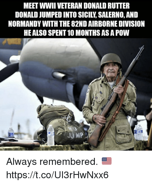 Memes, Jumped, and 🤖: MEET WWII VETERAN DONALD RUTTER  DONALD JUMPED INTO SICILY, SALERNO, AND  NORMANDY WITH THE 82ND AIRBORNE DIVISION  HE ALSO SPENT 10 MONTHS AS A POW Always remembered. 🇺🇸 https://t.co/UI3rHwNxx6