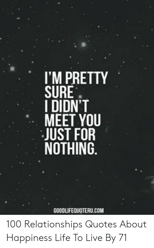 Quotes About: MEET YOU  JUST FOR  NOTHING.  GOODLIFEOUOTERU.COM 100 Relationships Quotes About Happiness Life To Live By 71