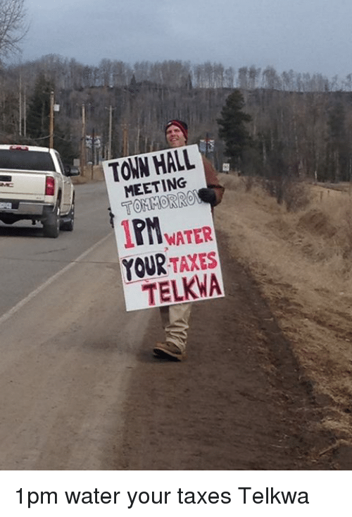 Taxes, Water, and Ddoi : MEETING  TON MATER  YOUR  TAXES  TELKMA 1pm water your taxes Telkwa