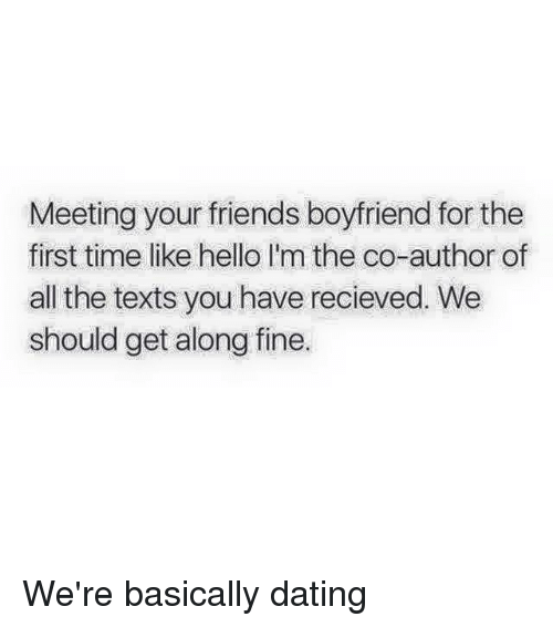 Hello, Girl Memes, and Boyfriend: Meeting your friends boyfriend for the  first time like hello l'm the co-author of  all the texts you have recieved. We  should get along fine. We're basically dating