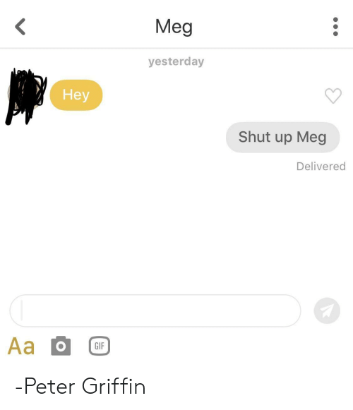Peter Griffin: Meg  yesterday  Hey  Shut up Meg  Delivered  GIF -Peter Griffin
