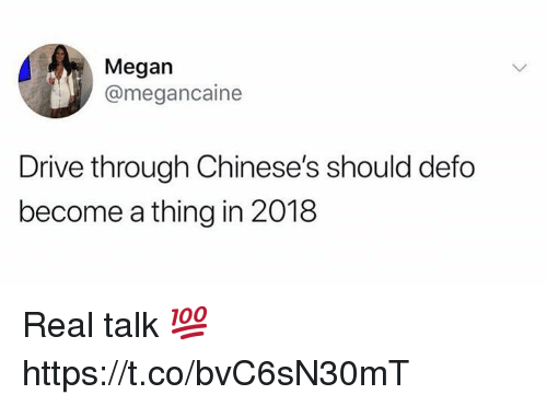 Megan, Drive, and Thing: Megan  @megancaine  Drive through Chinese's should defo  become a thing in 2018 Real talk 💯 https://t.co/bvC6sN30mT