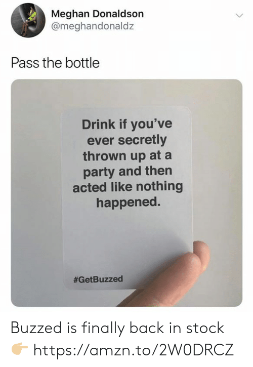 Meghan: Meghan Donaldson  @meghandonaldz  Pass the bottle  Drink if you've  ever secretly  thrown up at a  party and then  acted like nothing  happened.  Buzzed is finally back in stock 👉🏼 https://amzn.to/2W0DRCZ
