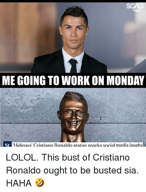 Hideousness: MEGOING TO WORK ON MONDAY  ST 'Hideous' Cristiano Ronaldo statue sparks social media laughs LOLOL. This bust of Cristiano Ronaldo ought to be busted sia. HAHA 🤣
