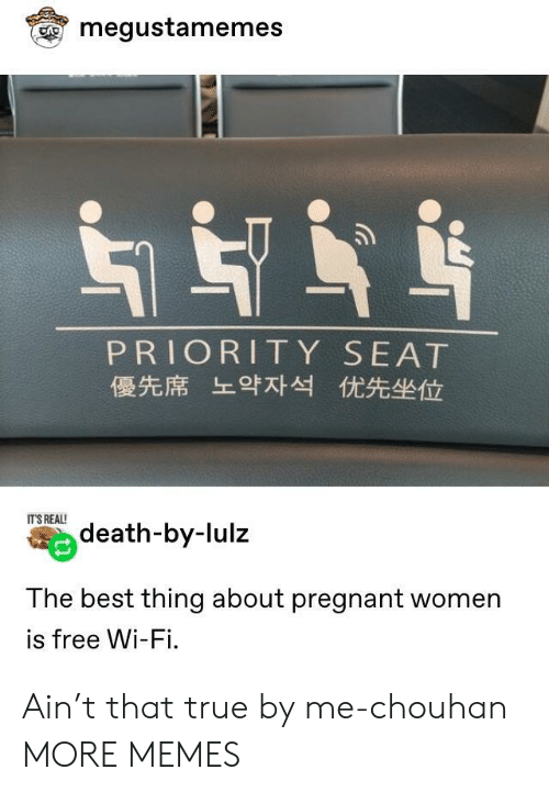 lulz: megustamemes  PRIORITY SEAT  優先席 上9对 优先坐位  IT'S REAL!  death-by-lulz  The best thing about pregnant women  is free Wi-Fi. Ain't that true by me-chouhan MORE MEMES